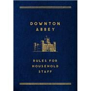 Downton Abbey: Rules for Household Staff by Carson, 9781250066329