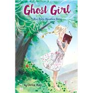 Ghost Girl by Ray, Delia, 9780544706330