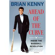 Ahead of the Curve Inside the Baseball Revolution by Kenny, Brian, 9781501106330