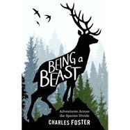 Being a Beast Adventures Across the Species Divide by Foster, Charles, 9781627796330