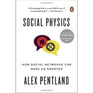 Social Physics How Social Networks Can Make Us Smarter by Pentland, Alex, 9780143126331