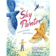 The Sky Painter: Louis Fuertes, Bird Artist by Engle, Margarita; Bereghici, Aliona, 9781477826331