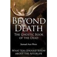 Beyond Death : What You Should Know about the Afterlife: the Gnostic Book of the Dead by Aun Weor, Samael, 9781934206331