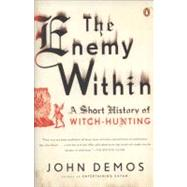 Enemy Within : A Short History of Witch-Hunting by Demos, John (Author), 9780143116332