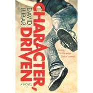 Character, Driven A Novel by Lubar, David, 9780765316332