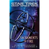 Star Trek: Deep Space Nine: Sacraments of Fire by George III, David R., 9781476756332