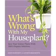 What's Wrong With My Houseplant? by Deardorff, David; Wadsworth, Kathryn, 9781604696332
