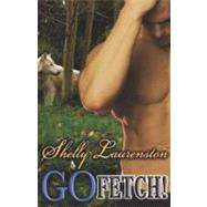 Go Fetch! by Laurenston, Shelly, 9781599986333