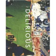 Delirious by Baum, Kelly; Bradnock, Lucy; Ryan, Tina Rivers, 9781588396334