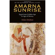 Amarna Sunrise Egypt from Golden Age to Age of Heresy by Dodson, Aidan, 9789774166334