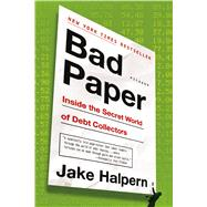 Bad Paper Inside the Secret World of Debt Collectors by Halpern, Jake, 9781250076335