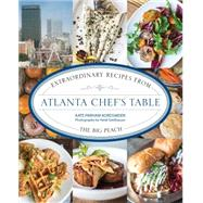 Atlanta Chef's Table Extraordinary Recipes from the Big Peach by Parham, Kate; Geldhauser, Heidi, 9781493006335