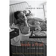 Inside a Pearl My Years in Paris by White, Edmund, 9781620406335