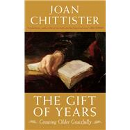 The Gift of Years Growing Older Gracefully by Chittister, Joan, 9781933346335