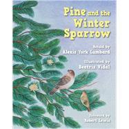 Pine and the Winter Sparrow by York Lumbard, Alexis; Vidal, Beatriz; Lewis, Robert, 9781937786335