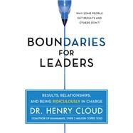 Boundaries for Leaders: Results, Relationships, and Being Ridiculously in Charge by Cloud, Henry, 9780062206336