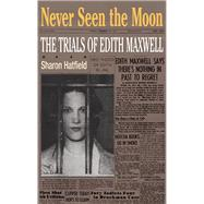 Never Seen the Moon : The Trials of Edith Maxwell by Hatfield, Sharon, 9780252076336