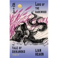 Lord of the Darkwood Book 3 in the Tale of Shikanoko by Hearn, Lian, 9780374536336