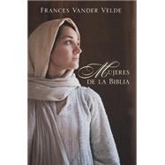 Mujeres de la Biblia / Women of the Bible by Vandervelde, Frances, 9780825456336