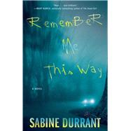 Remember Me This Way by Durrant, Sabine, 9781476716336
