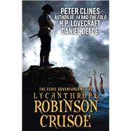 The Eerie Adventures of the Lycanthrope Robinson Crusoe by Defoe, Daniel; Lovecraft, H. P.; Clines, Peter (CON), 9781618686336