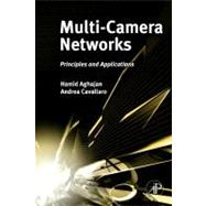 Multi-Camera Networks : Principles and Applications by Aghajan, Hamid; Cavallaro, Andrea, 9780123746337