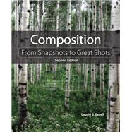 Composition From Snapshots to Great Shots by Excell, Laurie S., 9780321986337