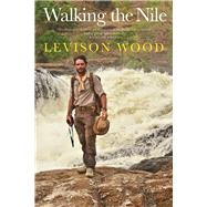 Walking the Nile by Wood, Levison, 9780802126337