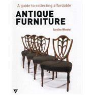 A Guide to Collecting Affordable Antique Furniture by Wheater, Caroline, 9781908126337