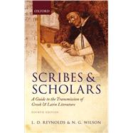 Scribes and Scholars A Guide to the Transmission of Greek and Latin Literature by Reynolds, L. D.; Wilson, N. G., 9780199686339