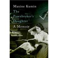 The Pawnbroker's Daughter: A Memoir by Kumin, Maxine, 9780393246339