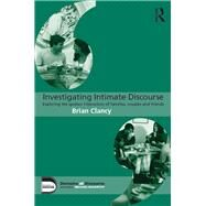 Investigating Intimate Discourse: Exploring the spoken interaction of families, couples and friends by Clancy; Brian, 9780415706339