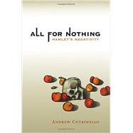 All for Nothing: Hamlet's Negativity by Cutrofello, Andrew, 9780262526340