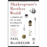 Shakespeare's Restless World A Portrait of an Era in Twenty Objects by MacGregor, Neil, 9780670026340