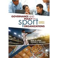 Governance and Policy in Sport Organizations by Hums; Mary A., 9781138086340