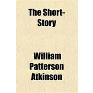 The Short-story by Atkinson, William Patterson, 9781153766340