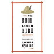 The Good Lord Bird A Novel by McBride, James, 9781594486340