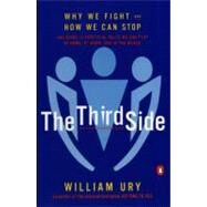 Third Side : Why We Fight and How We Can Stop by Ury, William L. (Author), 9780140296341