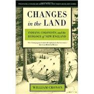 Changes in the Land, Revised Edition: Indians, Colonists, and the Ecology of New England by Cronon, William; Demos, John; Cronon, William, 9780809016341