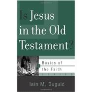 Is Jesus in the Old Testament? by Duguid, Iain M., 9781596386341