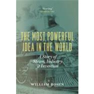 The Most Powerful Idea in the World: A Story of Steam, Industry and Invention by Rosen, William, 9780226726342
