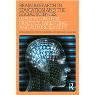 Brain Research in Education and the Social Sciences: Implications for Practice, Parenting, and Future Society by Bergen; Doris, 9781138206342