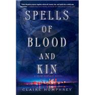 Spells of Blood and Kin A Dark Fantasy by Humphrey, Claire, 9781250076342
