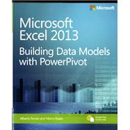 Microsoft Excel 2013 Building Data Models with PowerPivot by Ferrari, Alberto; Russo, Marco, 9780735676343