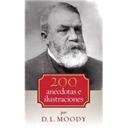 200 anécdotas e ilustraciones by Moody, Dwight, 9780825456343