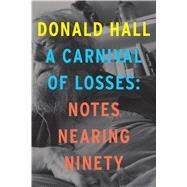 A Carnival of Losses by Hall, Donald, 9781328826343