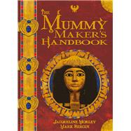 The Mummy Maker's Handbook by Morley, Jacqueline; Bergin, Mark, 9781910706343