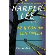 Ve y pon un centinela / Go Set a Watchman by Lee, Harper, 9780718076344