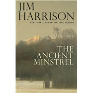 The Ancient Minstrel Novellas by Harrison, Jim, 9780802126344
