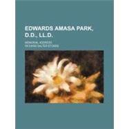 Edwards Amasa Park, D.d., Ll.d.: Memorial Address by Storrs, Richard Salter, 9781154576344